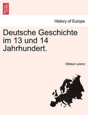 Deutsche Geschichte Im 13 Und 14 Jahrhundert. I Band