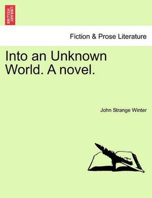 Into an Unknown World. a Novel.