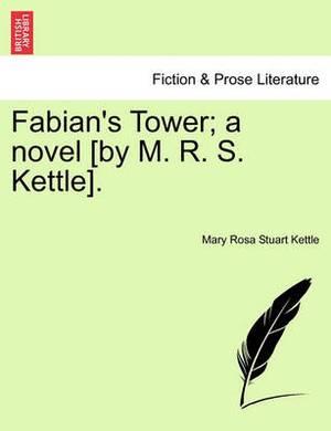 Fabian's Tower; A Novel [By M. R. S. Kettle].Vol.III