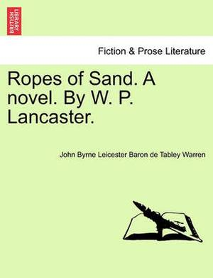 Ropes of Sand. a Novel. by W. P. Lancaster.