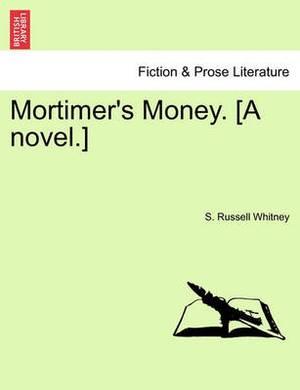 Mortimer's Money. [A Novel.]