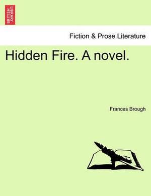Hidden Fire. a Novel. Vol. I.