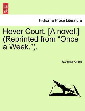 Hever Court. [A Novel.] (Reprinted from  Once a Week. ).