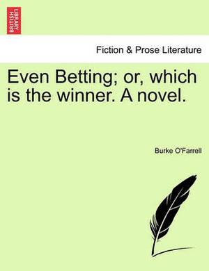 Even Betting; Or, Which Is the Winner. a Novel.
