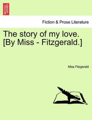 The Story of My Love. [By Miss - Fitzgerald.]