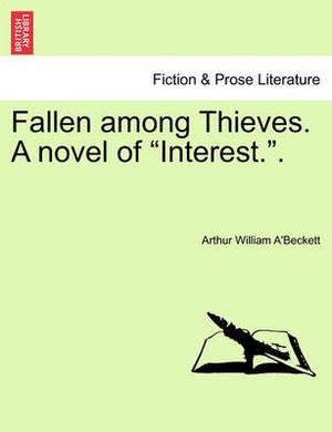 Fallen Among Thieves. a Novel of  Interest..