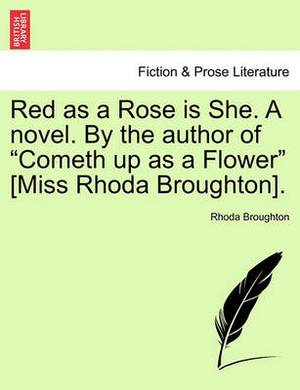 Red as a Rose Is She. a Novel. by the Author of  Cometh Up as a Flower  [Miss Rhoda Broughton].