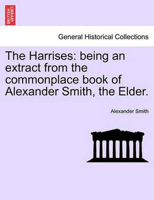 The Harrises: Being an Extract from the Commonplace Book of Alexander Smith, the Elder.