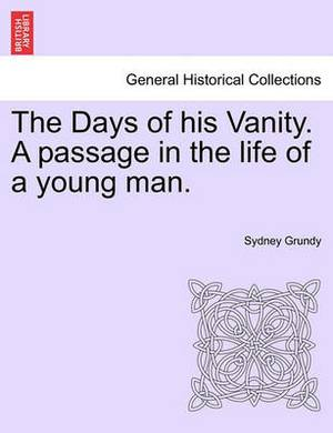 The Days of His Vanity. a Passage in the Life of a Young Man.