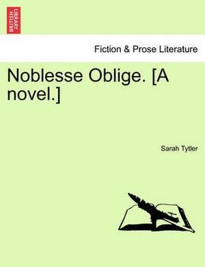 Noblesse Oblige. [A Novel.]