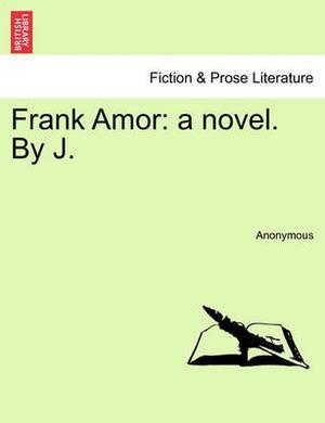 Frank Amor: A Novel. by J.