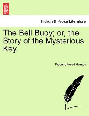 The Bell Buoy; Or, the Story of the Mysterious Key.
