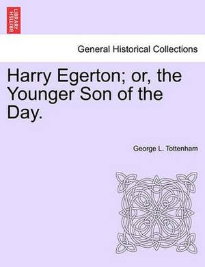 Harry Egerton; Or, the Younger Son of the Day.