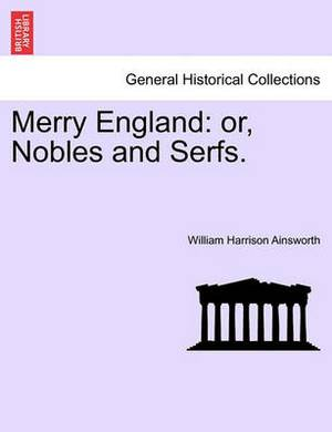 Merry England: Or, Nobles and Serfs: Volume I