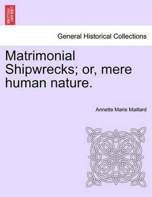 Matrimonial Shipwrecks; Or, Mere Human Nature. Vol. I.