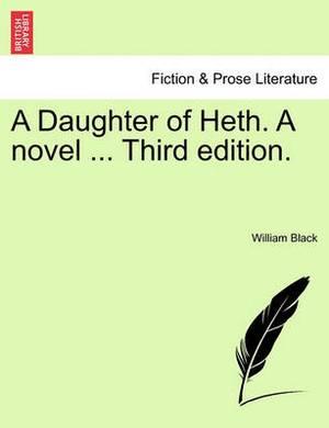 A Daughter of Heth. a Novel ... Third Edition.