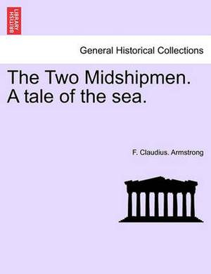 The Two Midshipmen. a Tale of the Sea.
