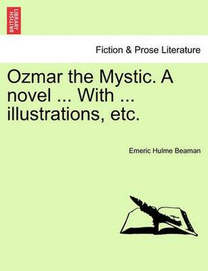 Ozmar the Mystic. a Novel ... with ... Illustrations, Etc.