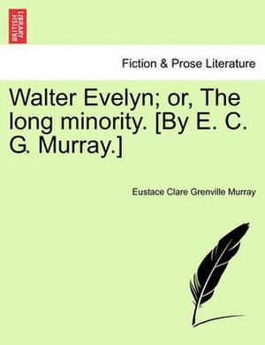 Walter Evelyn; Or, the Long Minority. [By E. C. G. Murray.]