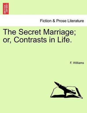 The Secret Marriage; Or, Contrasts in Life.