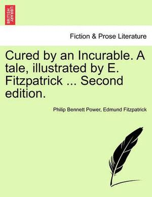 Cured by an Incurable. a Tale, Illustrated by E. Fitzpatrick ... Second Edition.