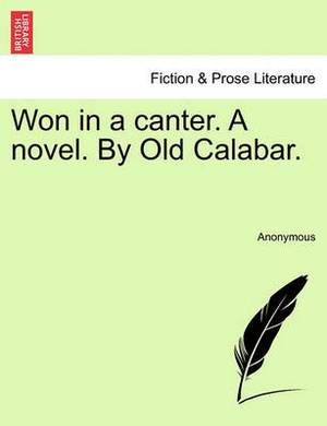 Won in a Canter. a Novel. by Old Calabar.