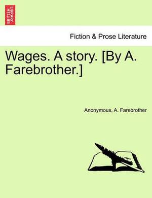 Wages. a Story. [By A. Farebrother.]