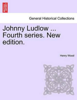 Johnny Ludlow ... Fourth Series. New Edition.