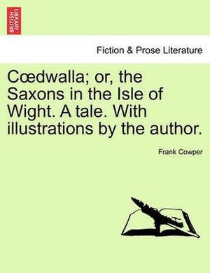 C Dwalla; Or, the Saxons in the Isle of Wight. a Tale. with Illustrations by the Author.