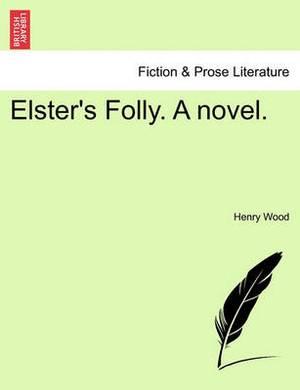 Elster's Folly. a Novel.