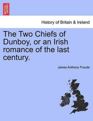 The Two Chiefs of Dunboy, or an Irish Romance of the Last Century.