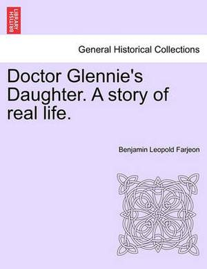 Doctor Glennie's Daughter. a Story of Real Life.