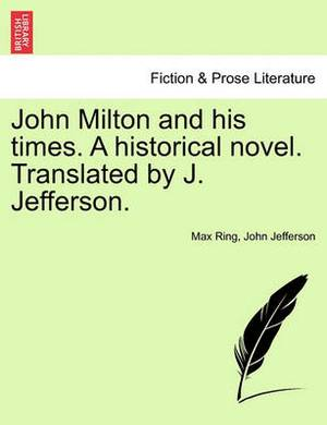 John Milton and His Times. a Historical Novel. Translated by J. Jefferson.