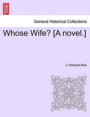 Whose Wife? [A Novel.]
