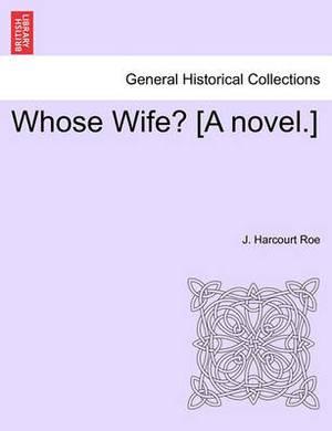 Whose Wife? [A Novel.]
