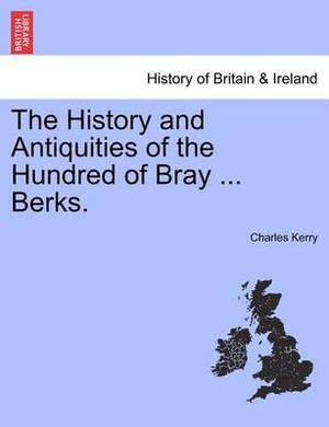 The History and Antiquities of the Hundred of Bray ... Berks.
