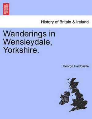 Wanderings in Wensleydale, Yorkshire.