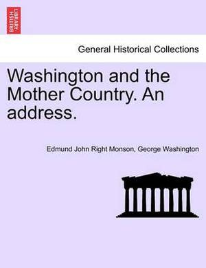 Washington and the Mother Country. an Address.