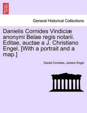 Danielis Cornides Vindici Anonymi Belae Regis Notarii. Editae, Auctae A J. Christiano Engel. [With a Portrait and a Map.]