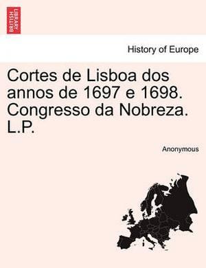Cortes de Lisboa DOS Annos de 1697 E 1698. Congresso Da Nobreza. L.P.