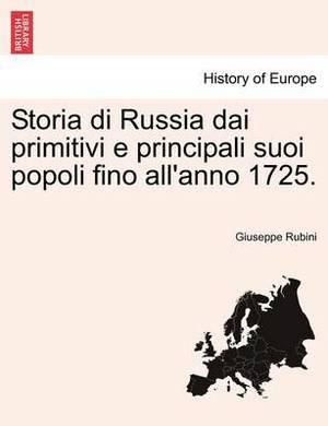 Storia Di Russia Dai Primitivi E Principali Suoi Popoli Fino All'anno 1725.