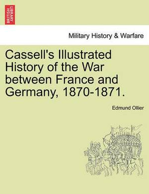 Cassell's Illustrated History of the War Between France and Germany, 1870-1871. Vol. I.