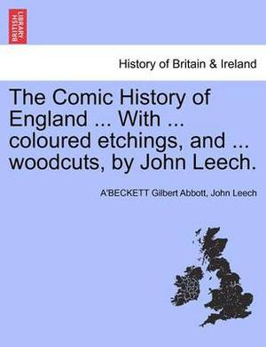 The Comic History of England ... with ... Coloured Etchings, and ... Woodcuts, by John Leech.
