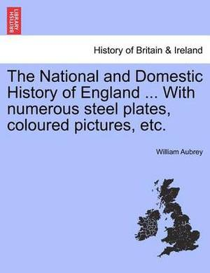The National and Domestic History of England ... with Numerous Steel Plates, Coloured Pictures, Etc. Vol. I.