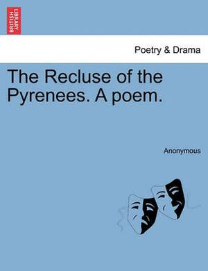 The Recluse of the Pyrenees. a Poem.