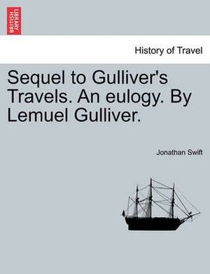 Sequel to Gulliver's Travels. an Eulogy. by Lemuel Gulliver.