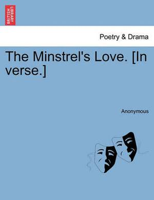 The Minstrel's Love. [In Verse.]