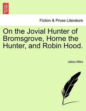 On the Jovial Hunter of Bromsgrove, Horne the Hunter, and Robin Hood.