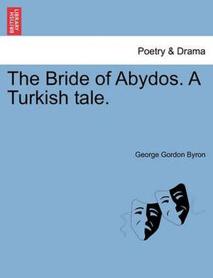 The Bride of Abydos. a Turkish Tale. Second Edition
