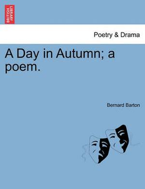 A Day in Autumn; A Poem.